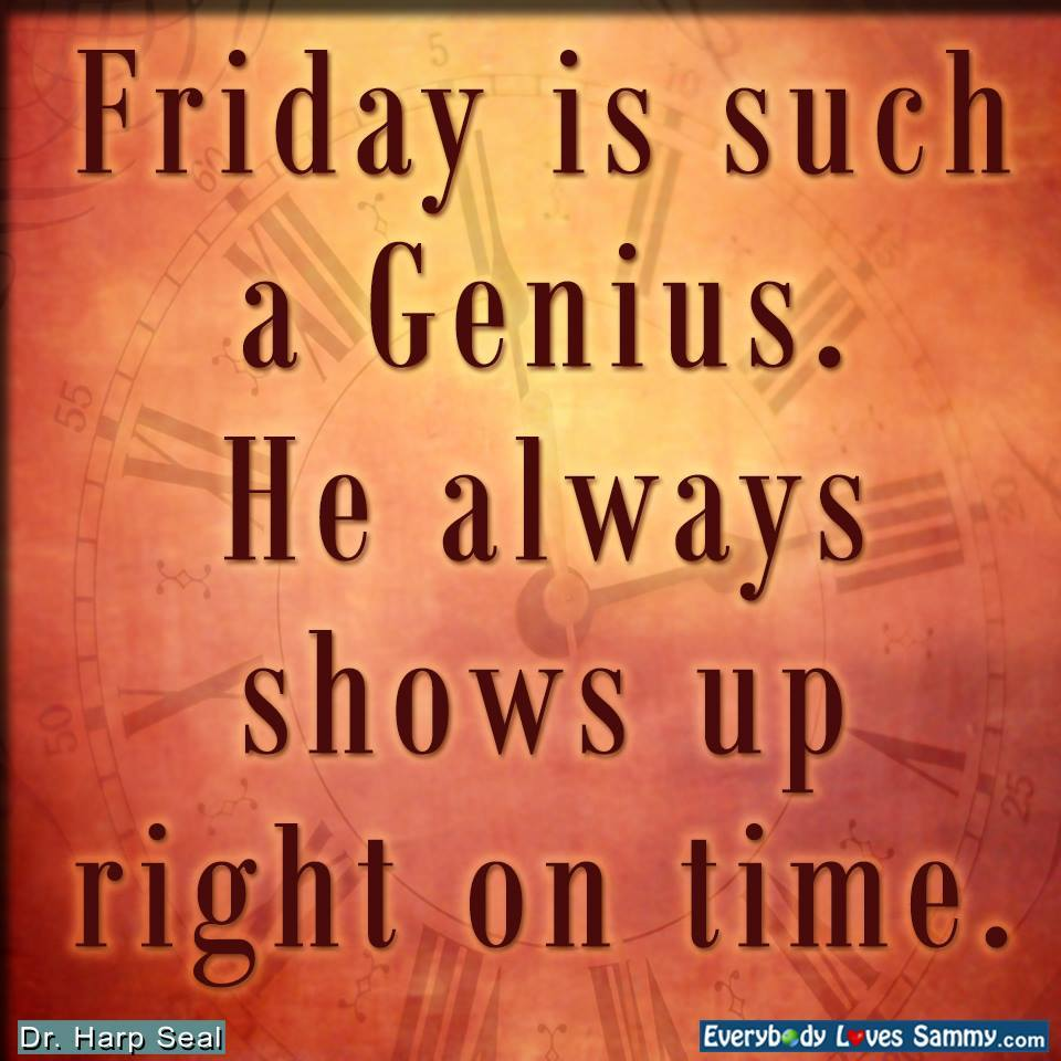 Friday is such a Genius